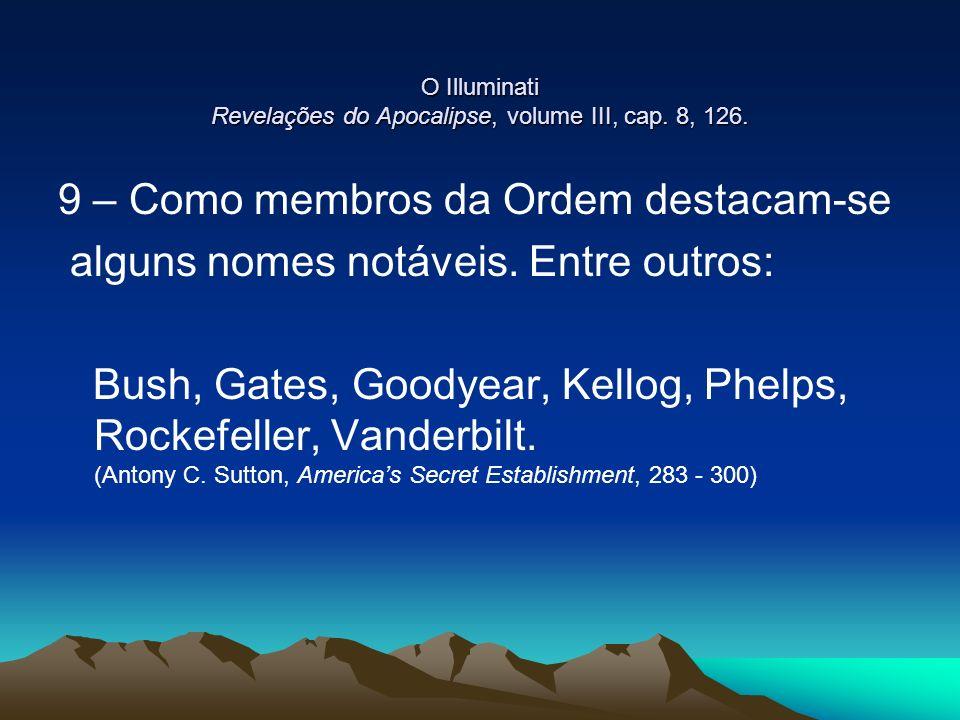 O Illuminati Revelações do Apocalipse, volume III, cap. 8, 126. 9 – Como membros da Ordem destacam-se alguns nomes notáveis. Entre outros: Bush, Gates