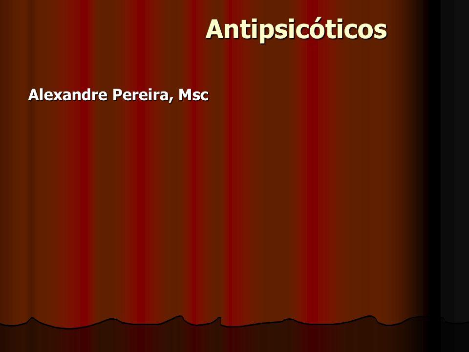 Antipsicóticos Antipsicóticos Alexandre Pereira, Msc