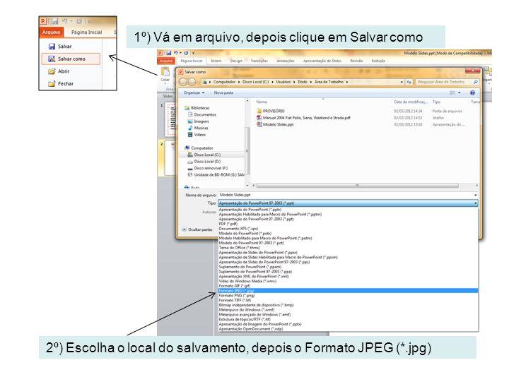 1º) Vá em arquivo, depois clique em Salvar como 2º) Escolha o local do salvamento, depois o Formato JPEG (*.jpg)