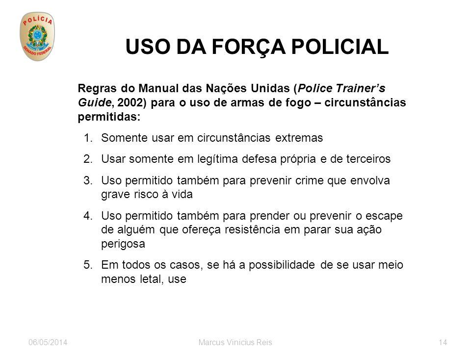 06/05/2014Marcus Vinicius Reis14 USO DA FORÇA POLICIAL Regras do Manual das Nações Unidas (Police Trainers Guide, 2002) para o uso de armas de fogo –