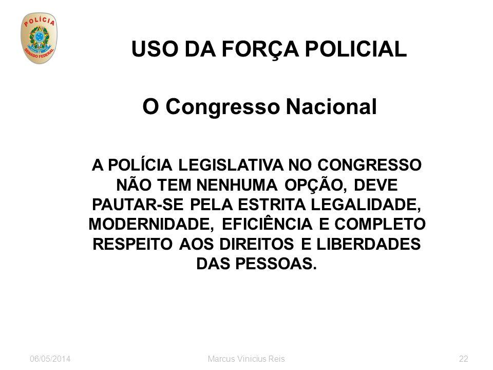 06/05/2014Marcus Vinicius Reis22 USO DA FORÇA POLICIAL O Congresso Nacional servidores visitantes ONGs associações autoridades empresários estrangeiro