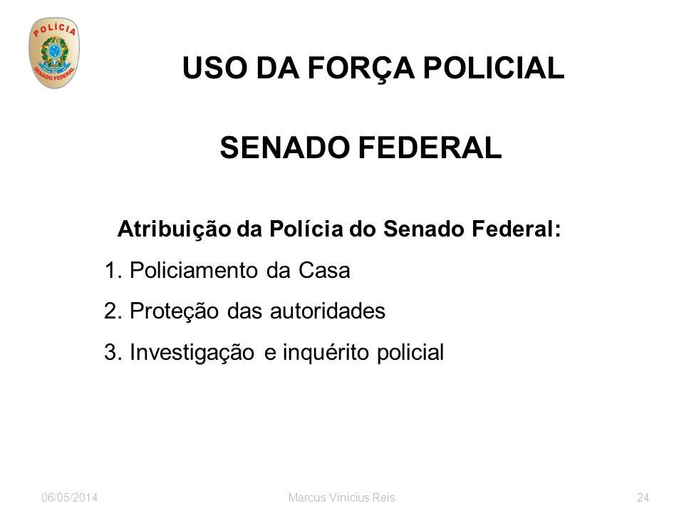 06/05/2014Marcus Vinicius Reis24 USO DA FORÇA POLICIAL SENADO FEDERAL servidores visitantes ONGs associações autoridades empresários estrangeiros Part