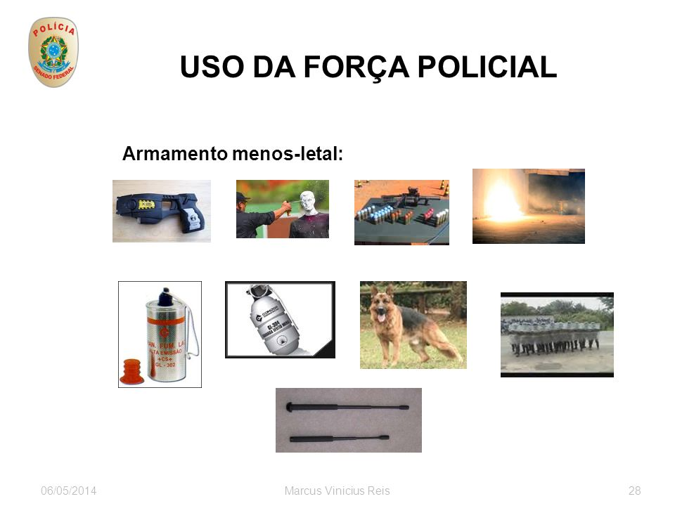 06/05/2014Marcus Vinicius Reis28 USO DA FORÇA POLICIAL Armamento menos-letal: