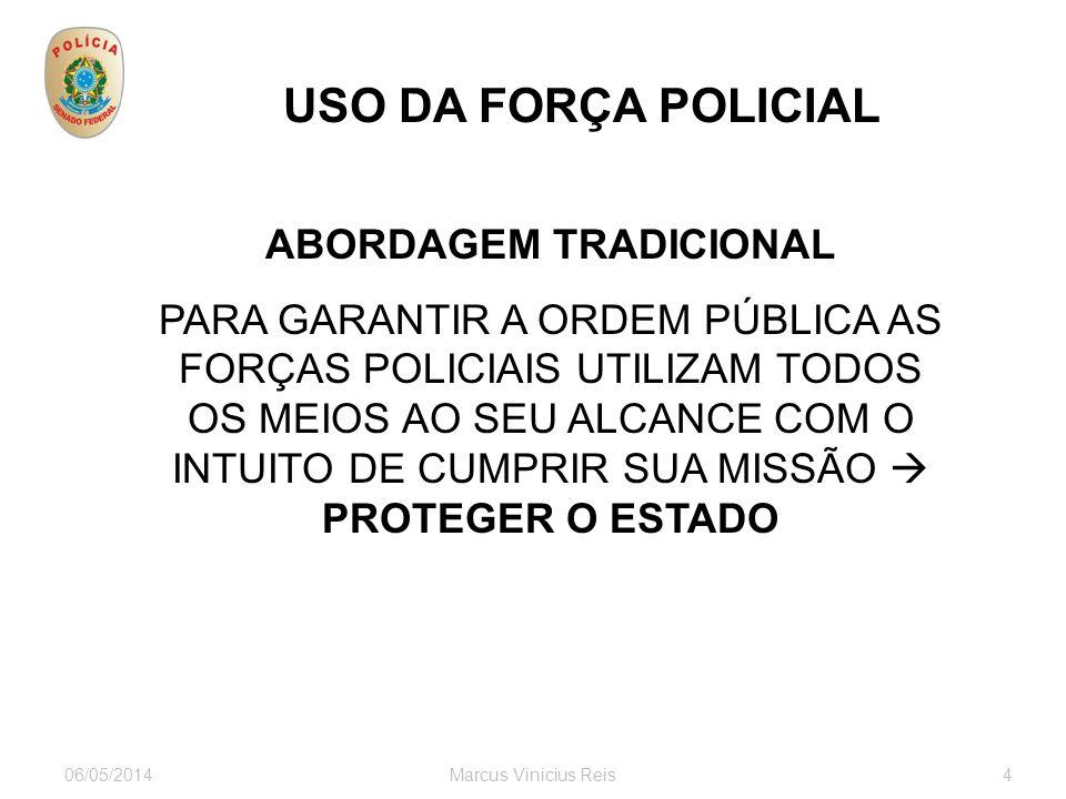 06/05/2014Marcus Vinicius Reis4 USO DA FORÇA POLICIAL ABORDAGEM TRADICIONAL PARA GARANTIR A ORDEM PÚBLICA AS FORÇAS POLICIAIS UTILIZAM TODOS OS MEIOS AO SEU ALCANCE COM O INTUITO DE CUMPRIR SUA MISSÃO PROTEGER O ESTADO
