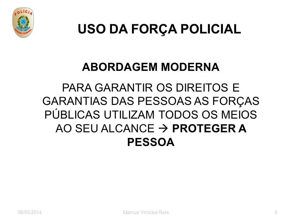 06/05/2014Marcus Vinicius Reis5 USO DA FORÇA POLICIAL ABORDAGEM MODERNA PARA GARANTIR OS DIREITOS E GARANTIAS DAS PESSOAS AS FORÇAS PÚBLICAS UTILIZAM