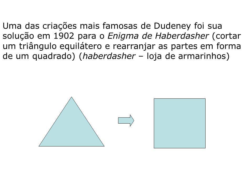 Uma das criações mais famosas de Dudeney foi sua solução em 1902 para o Enigma de Haberdasher (cortar um triângulo equilátero e rearranjar as partes e