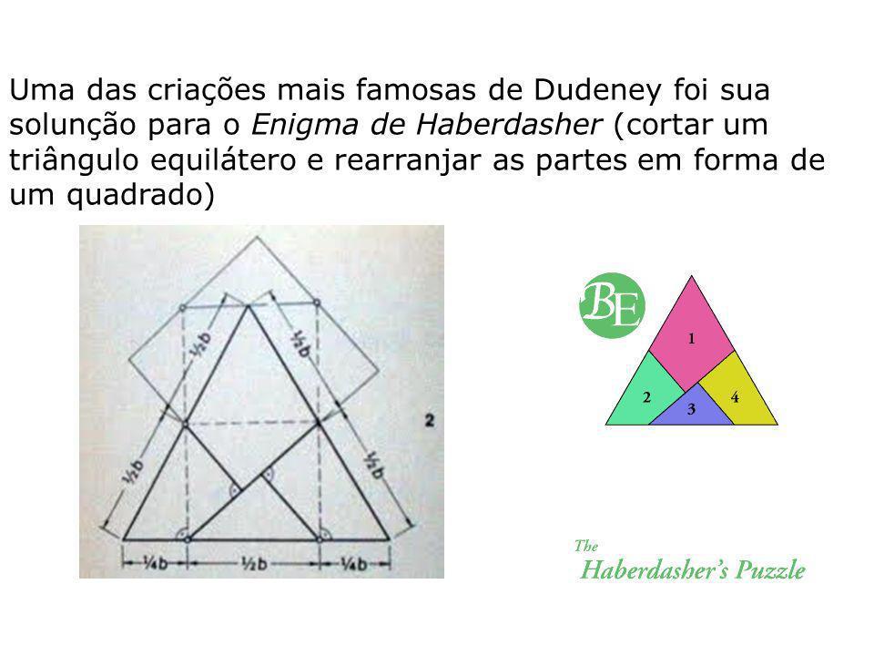 Uma das criações mais famosas de Dudeney foi sua solunção para o Enigma de Haberdasher (cortar um triângulo equilátero e rearranjar as partes em forma