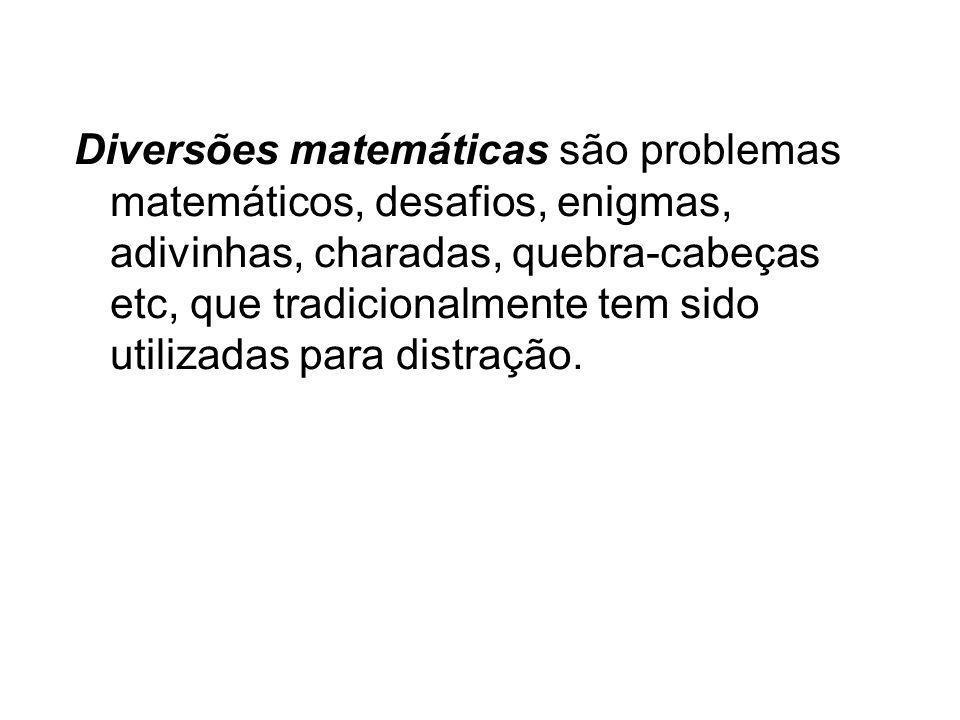 Diversões matemáticas são problemas matemáticos, desafios, enigmas, adivinhas, charadas, quebra-cabeças etc, que tradicionalmente tem sido utilizadas