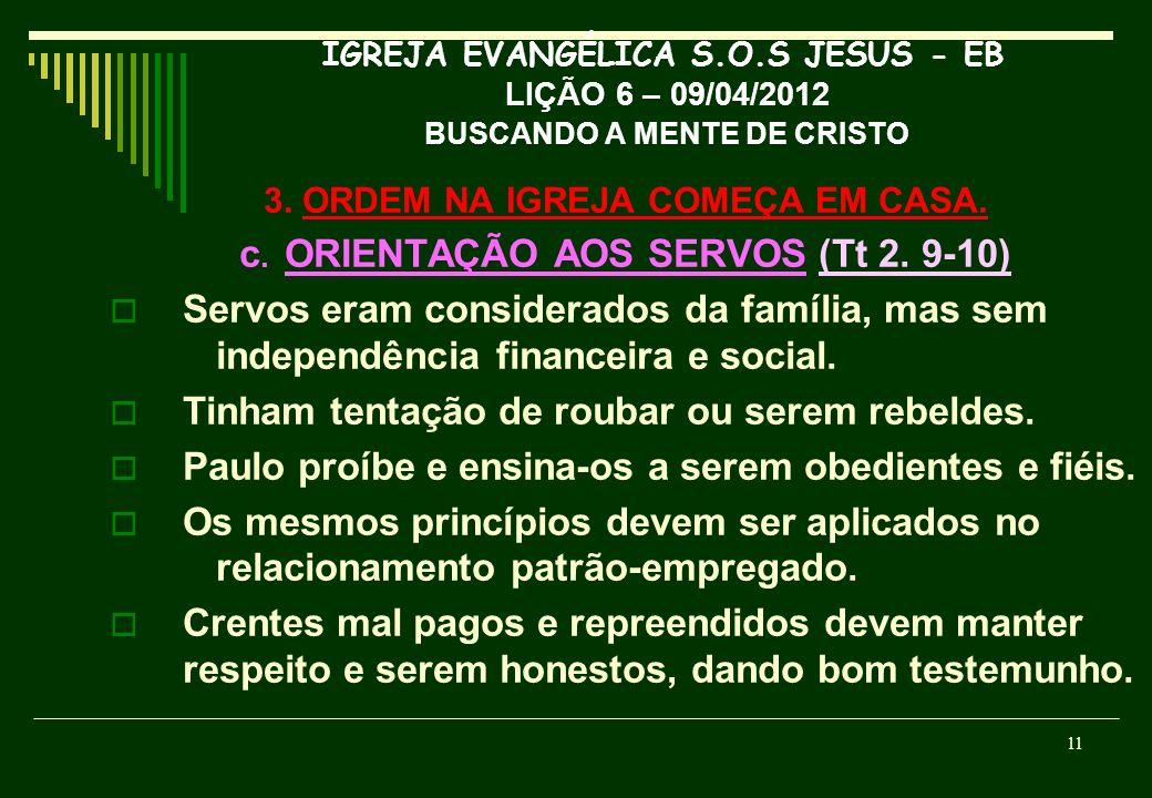 IGREJA EVANGÉLICA S.O.S JESUS - EB LIÇÃO 6 – 09/04/2012 BUSCANDO A MENTE DE CRISTO 3. ORDEM NA IGREJA COMEÇA EM CASA. c. ORIENTAÇÃO AOS SERVOS (Tt 2.