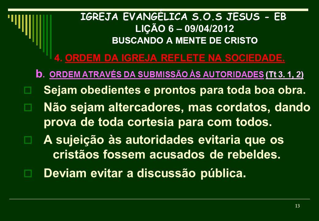IGREJA EVANGÉLICA S.O.S JESUS - EB LIÇÃO 6 – 09/04/2012 BUSCANDO A MENTE DE CRISTO 4. ORDEM DA IGREJA REFLETE NA SOCIEDADE. b. ORDEM ATRAVÉS DA SUBMIS