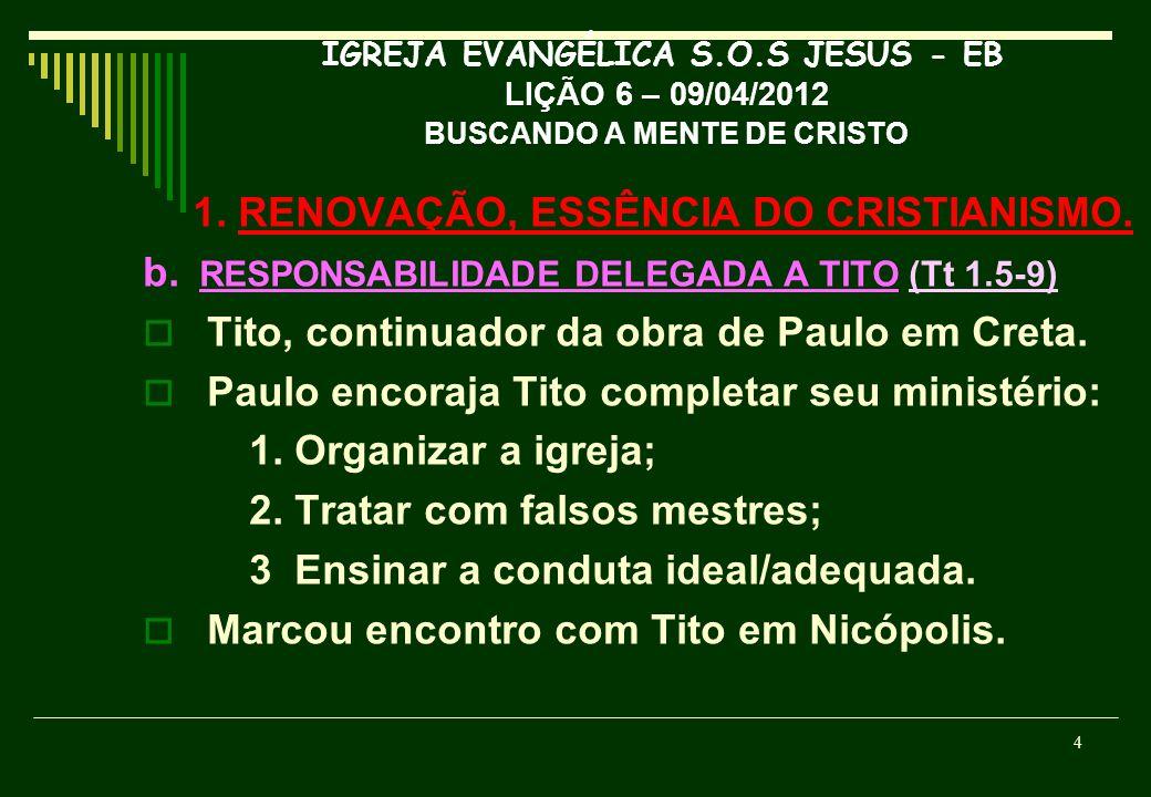 IGREJA EVANGÉLICA S.O.S JESUS - EB LIÇÃO 6 – 09/04/2012 BUSCANDO A MENTE DE CRISTO 1. RENOVAÇÃO, ESSÊNCIA DO CRISTIANISMO. b. RESPONSABILIDADE DELEGAD