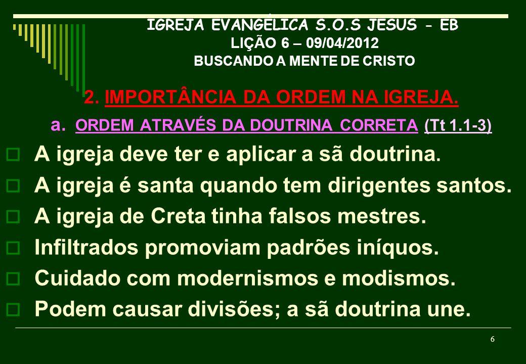 IGREJA EVANGÉLICA S.O.S JESUS - EB LIÇÃO 6 – 09/04/2012 BUSCANDO A MENTE DE CRISTO 2. IMPORTÂNCIA DA ORDEM NA IGREJA. a. ORDEM ATRAVÉS DA DOUTRINA COR