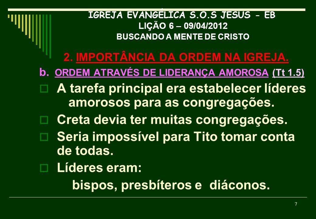 IGREJA EVANGÉLICA S.O.S JESUS - EB LIÇÃO 6 – 09/04/2012 BUSCANDO A MENTE DE CRISTO 2. IMPORTÂNCIA DA ORDEM NA IGREJA. b. ORDEM ATRAVÉS DE LIDERANÇA AM