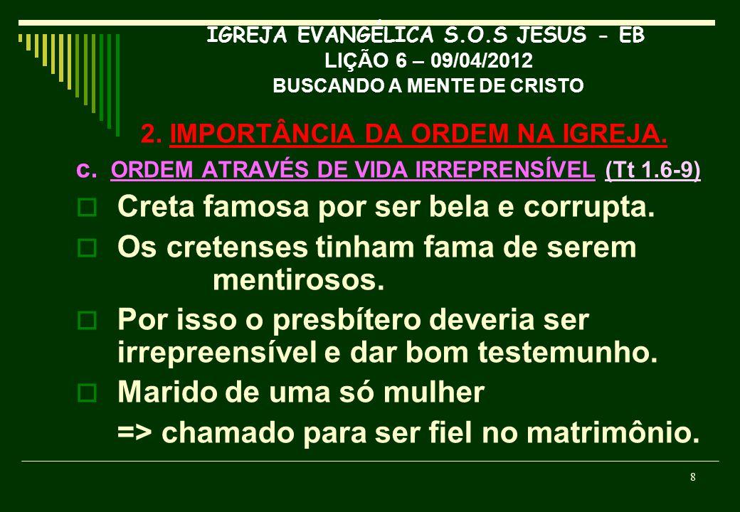 IGREJA EVANGÉLICA S.O.S JESUS - EB LIÇÃO 6 – 09/04/2012 BUSCANDO A MENTE DE CRISTO 2. IMPORTÂNCIA DA ORDEM NA IGREJA. c. ORDEM ATRAVÉS DE VIDA IRREPRE