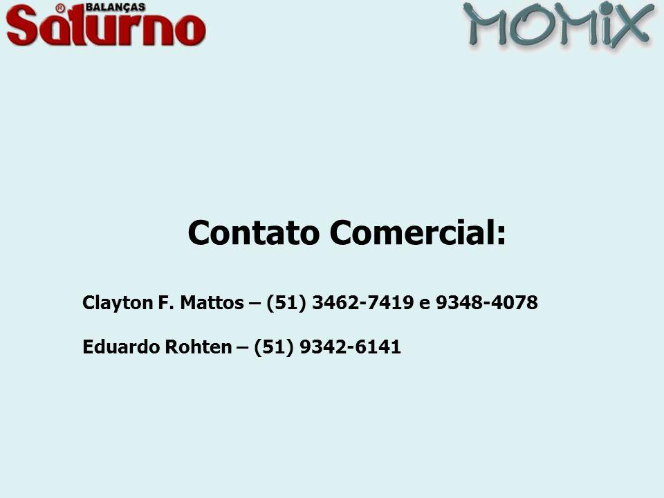 Contato Comercial: Clayton F. Mattos – (51) 3462-7419 e 9348-4078 Eduardo Rohten – (51) 9342-6141
