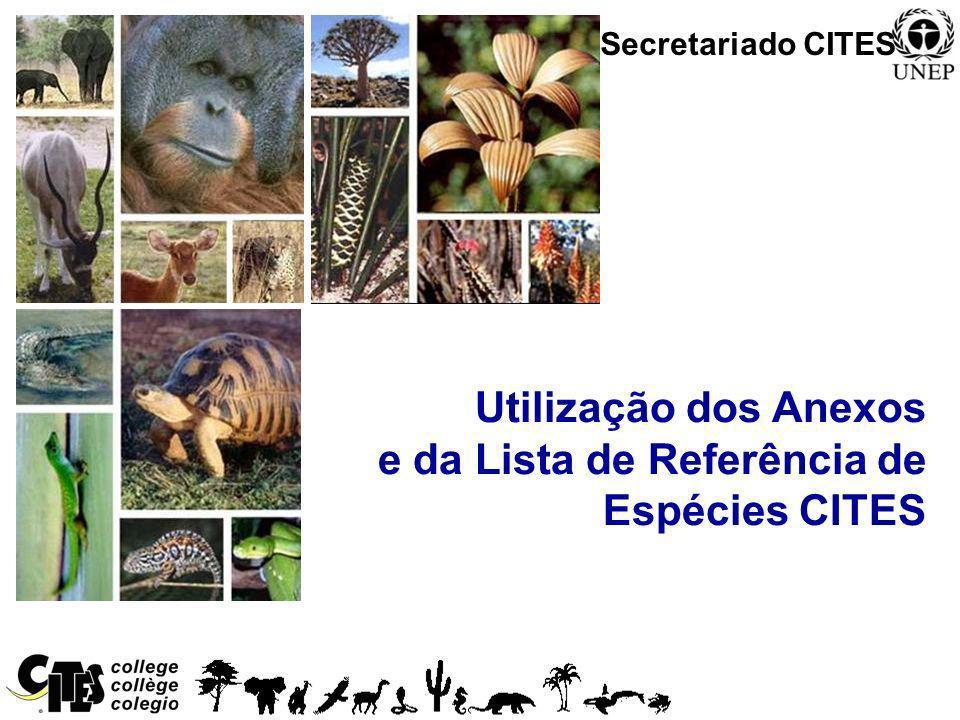 1 Utilização dos Anexos e da Lista de Referência de Espécies CITES Secretariado CITES