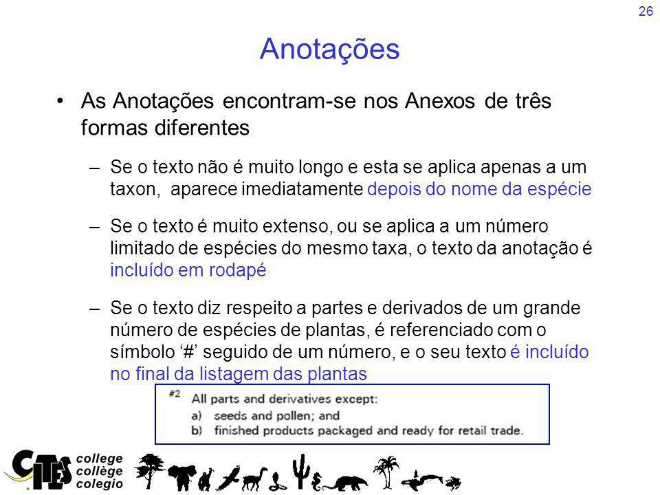 26 Anotações As Anotações encontram-se nos Anexos de três formas diferentes –Se o texto não é muito longo e esta se aplica apenas a um taxon, aparece