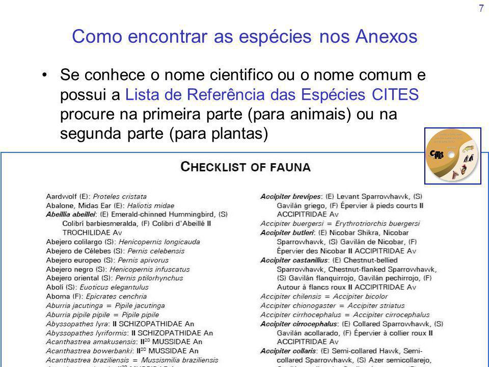 7 Se conhece o nome cientifico ou o nome comum e possui a Lista de Referência das Espécies CITES procure na primeira parte (para animais) ou na segund