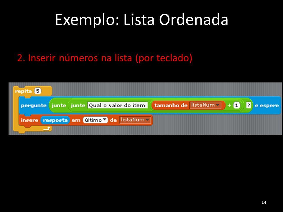 Exemplo: Lista Ordenada 2. Inserir números na lista (por teclado) 14