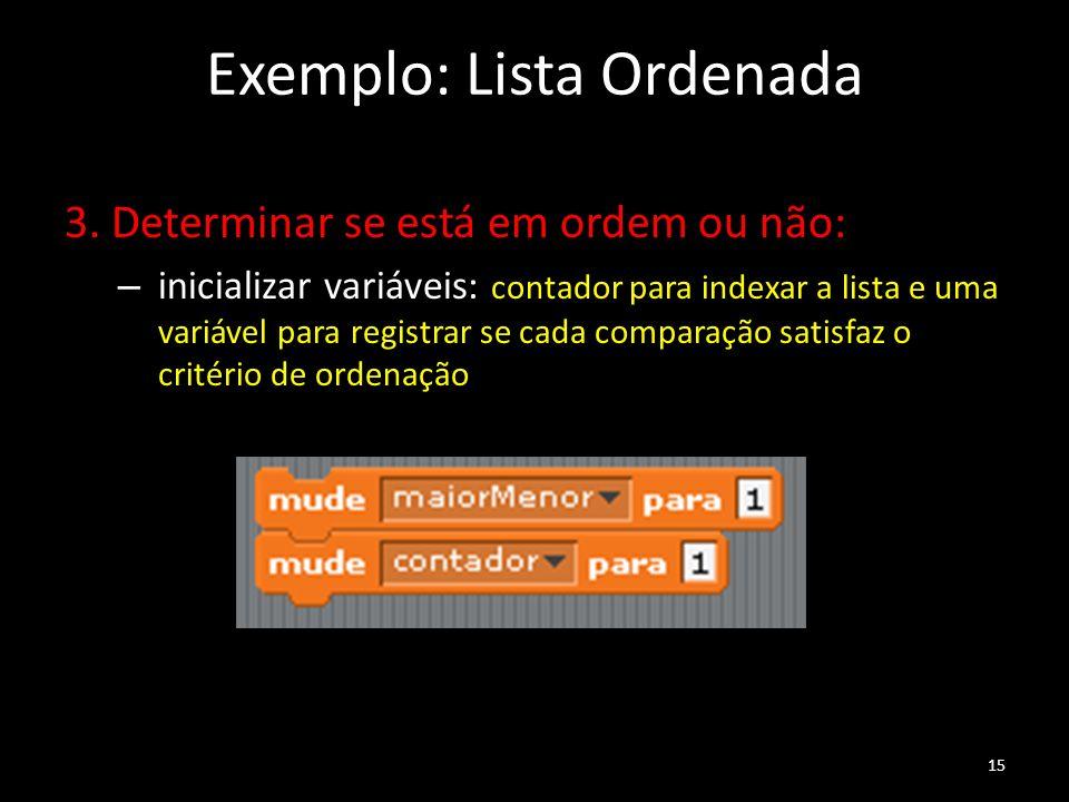 Exemplo: Lista Ordenada 3. Determinar se está em ordem ou não: – inicializar variáveis: contador para indexar a lista e uma variável para registrar se
