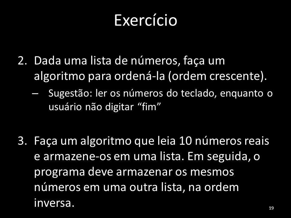 Exercício 2.Dada uma lista de números, faça um algoritmo para ordená-la (ordem crescente). – Sugestão: ler os números do teclado, enquanto o usuário n