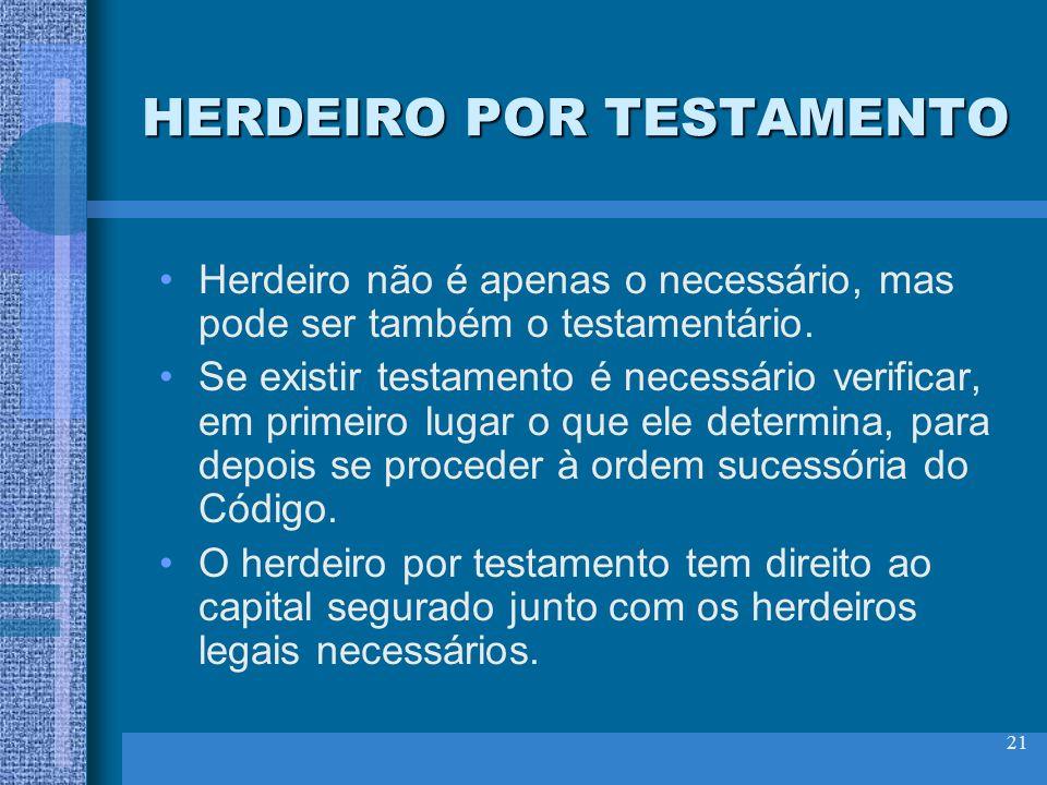 21 HERDEIRO POR TESTAMENTO Herdeiro não é apenas o necessário, mas pode ser também o testamentário. Se existir testamento é necessário verificar, em p