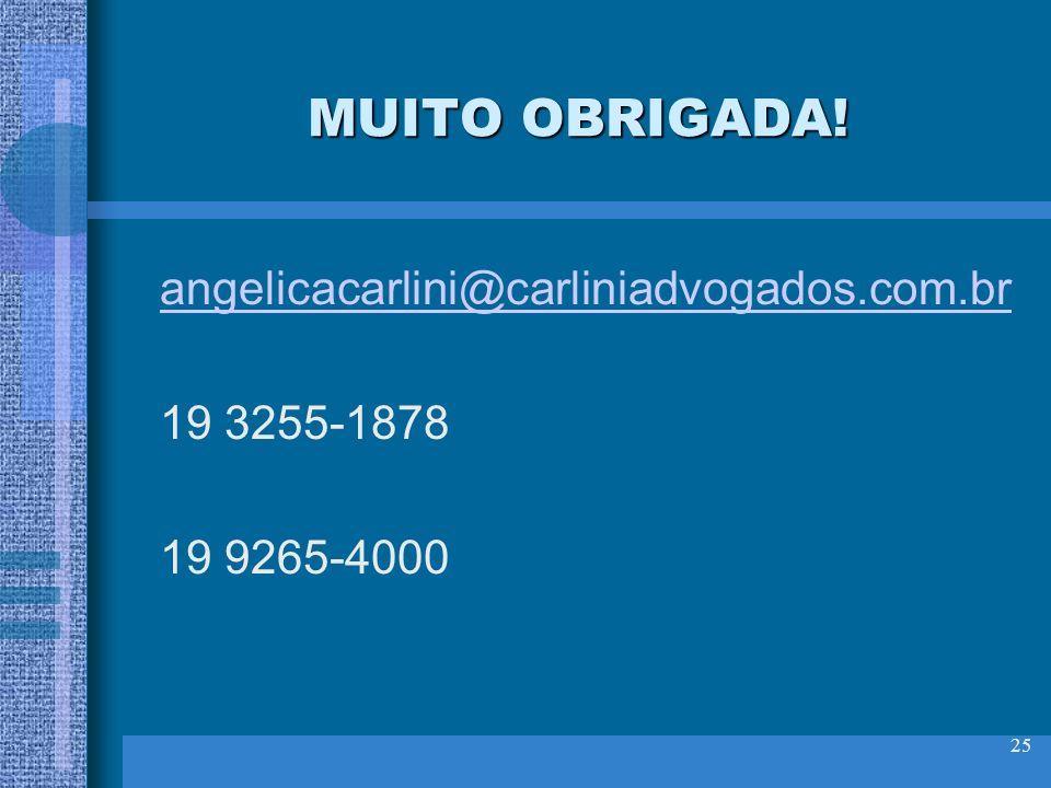 25 MUITO OBRIGADA! angelicacarlini@carliniadvogados.com.br 19 3255-1878 19 9265-4000
