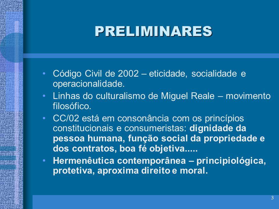 3 PRELIMINARES Código Civil de 2002 – eticidade, socialidade e operacionalidade. Linhas do culturalismo de Miguel Reale – movimento filosófico. CC/02