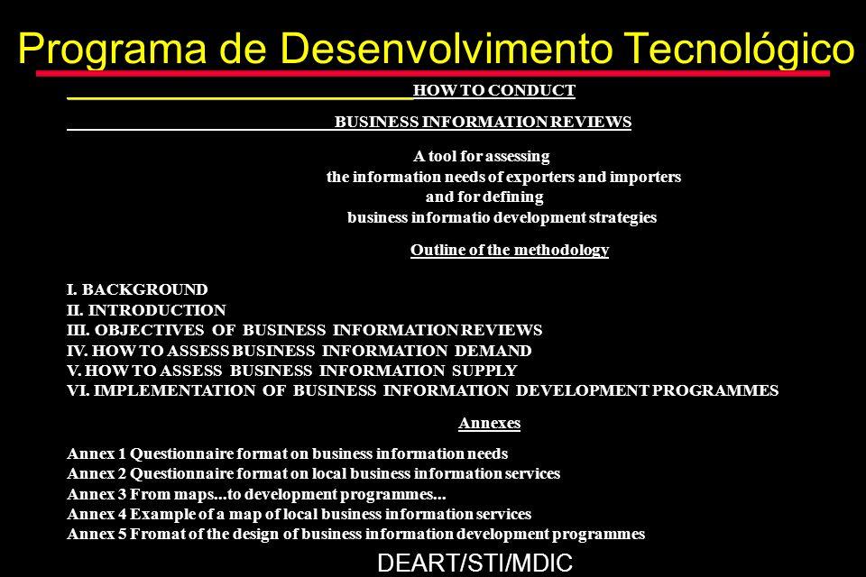 Programa de Desenvolvimento Tecnológico HOW TO CONDUCT BUSINESS INFORMATION REVIEWS HOW TO CONDUCT BUSINESS INFORMATION REVIEWS ITC ITC INTERNACIONAL TRADE CENTRE UNCTAD/WTO GENEVA GENEVA1996 DEART/STI/MDIC