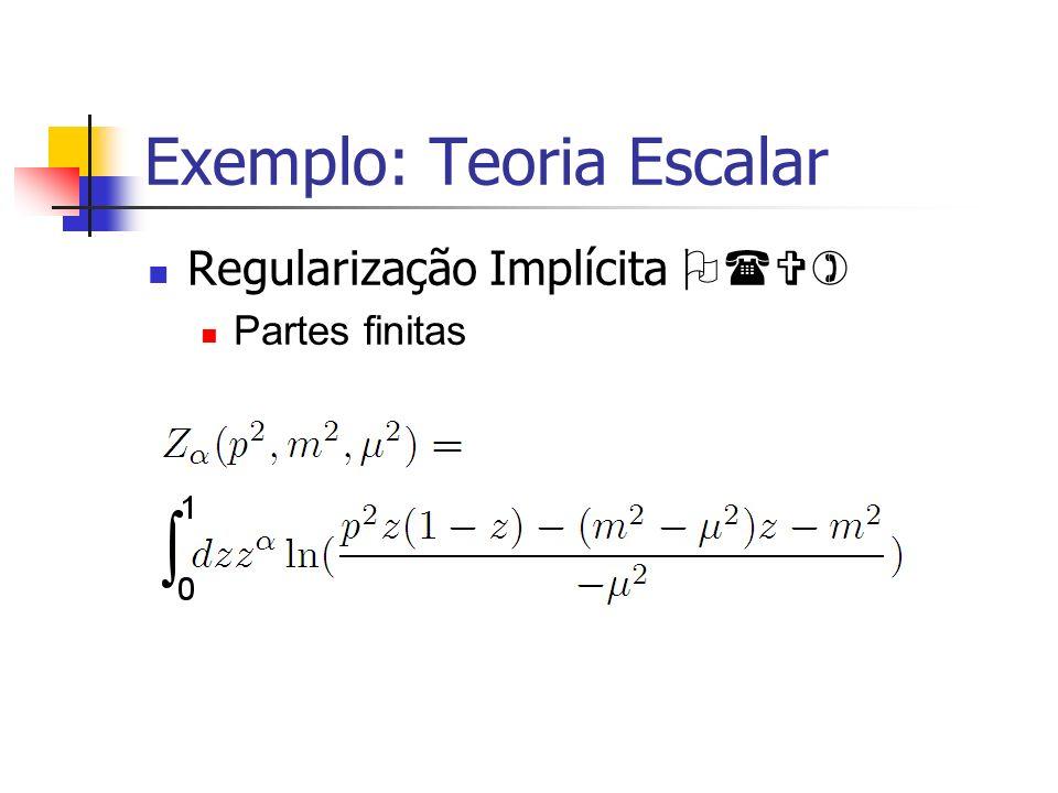 Exemplo: Teoria Escalar Regularização Implícita O(V) Partes finitas