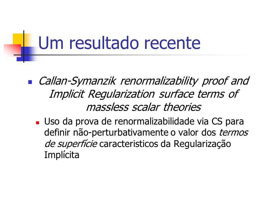 Um resultado recente Callan-Symanzik renormalizability proof and Implicit Regularization surface terms of massless scalar theories Uso da prova de ren