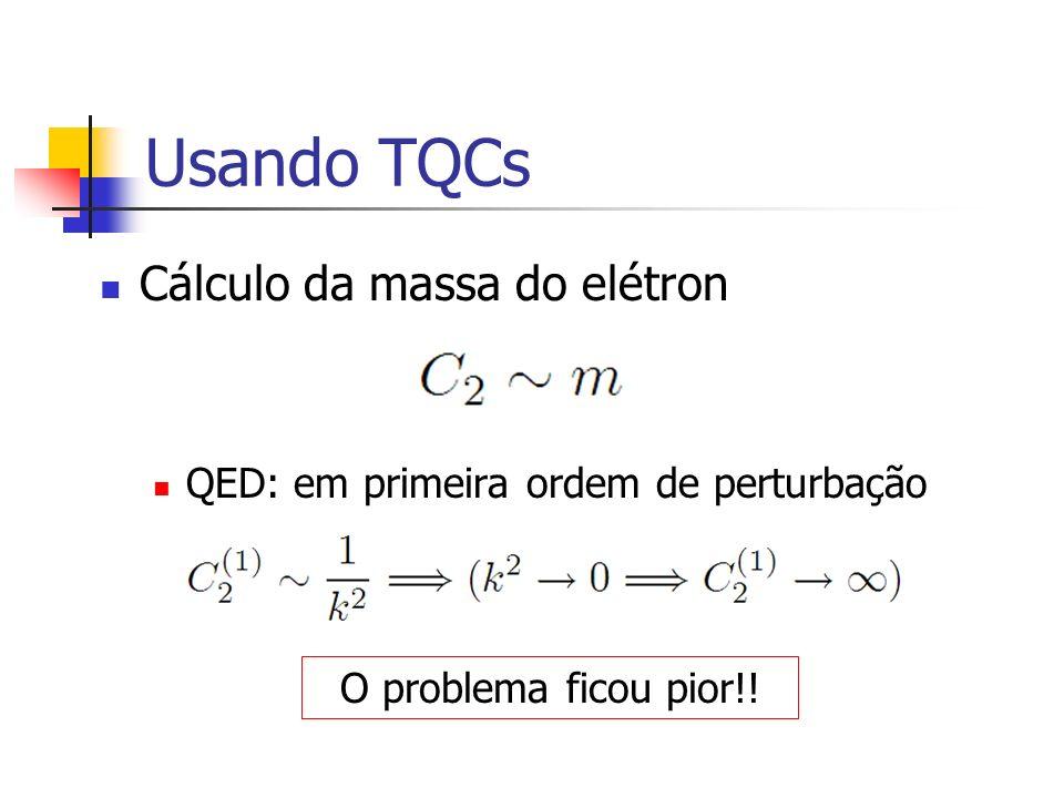 Usando TQCs Cálculo da massa do elétron QED: em primeira ordem de perturbação O problema ficou pior!!