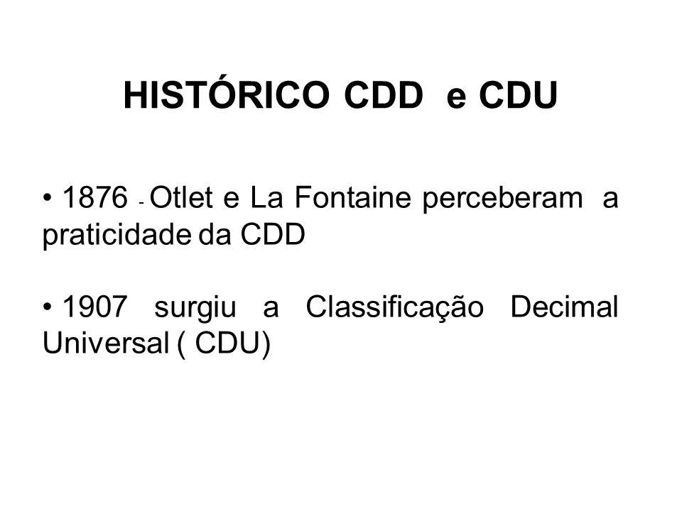 HISTÓRICO CDD e CDU 1876 - Otlet e La Fontaine perceberam a praticidade da CDD 1907 surgiu a Classificação Decimal Universal ( CDU)