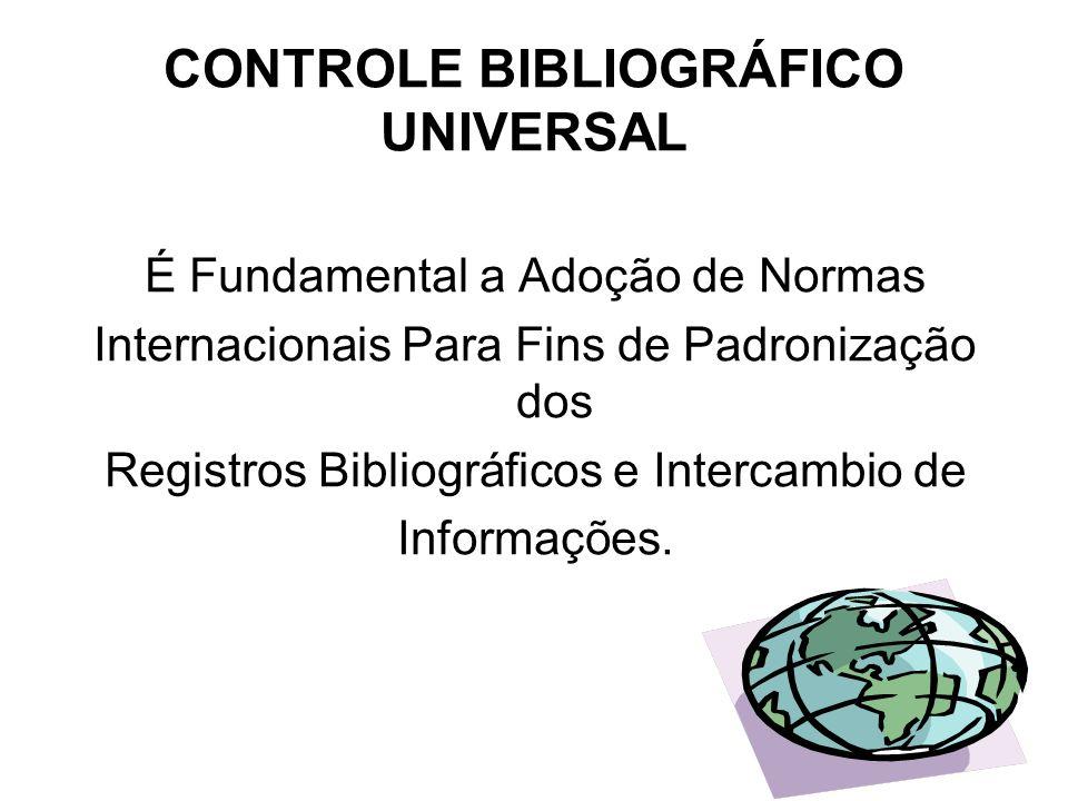 CONTROLE BIBLIOGRÁFICO UNIVERSAL É Fundamental a Adoção de Normas Internacionais Para Fins de Padronização dos Registros Bibliográficos e Intercambio