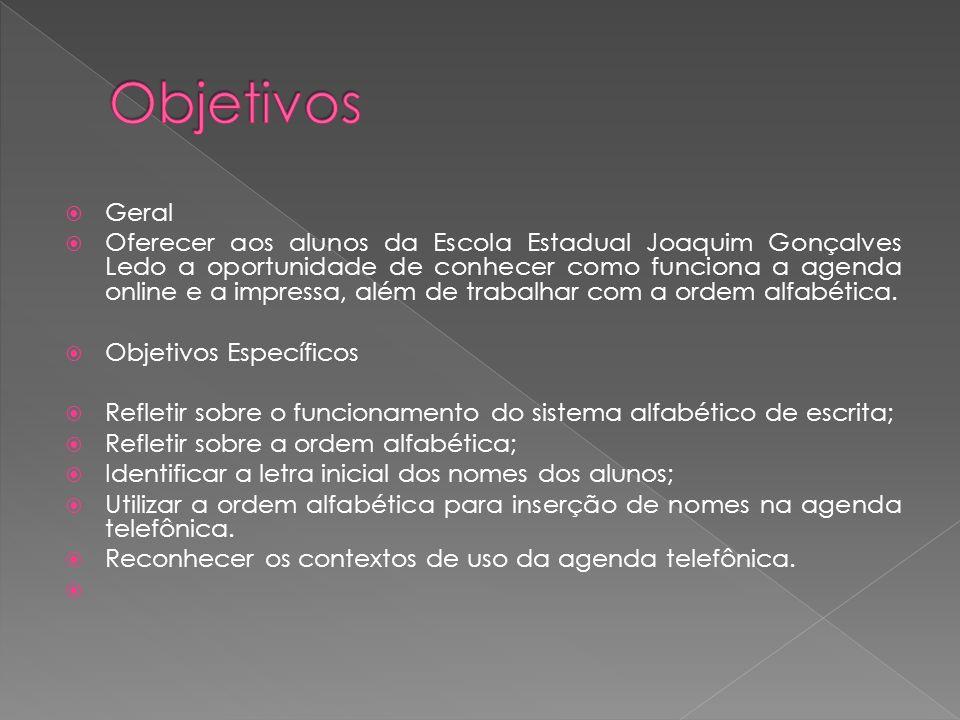 Geral Oferecer aos alunos da Escola Estadual Joaquim Gonçalves Ledo a oportunidade de conhecer como funciona a agenda online e a impressa, além de trabalhar com a ordem alfabética.