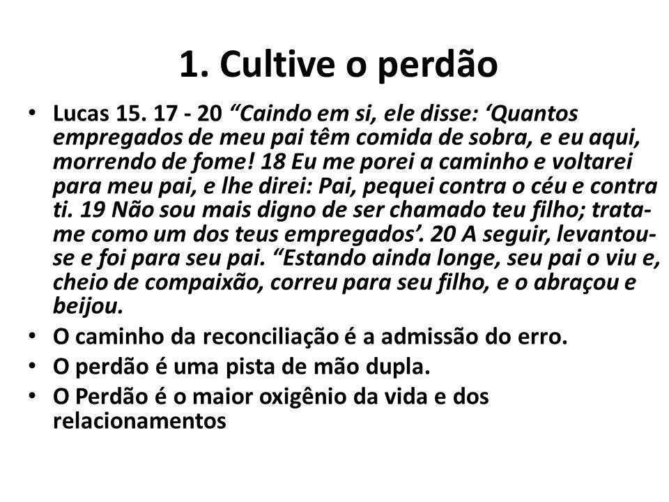 1.Cultive o perdão Lucas 15.