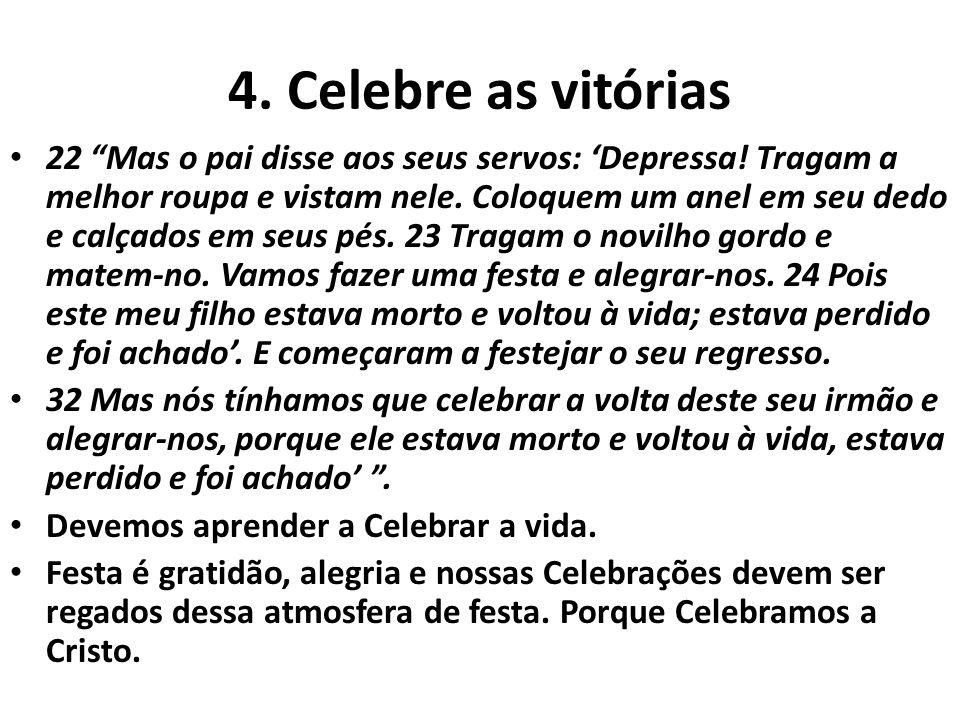 4.Celebre as vitórias 22 Mas o pai disse aos seus servos: Depressa.