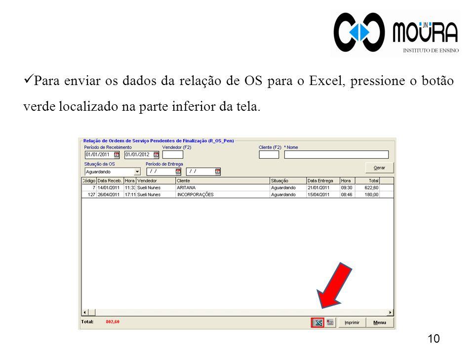 10 Para enviar os dados da relação de OS para o Excel, pressione o botão verde localizado na parte inferior da tela.