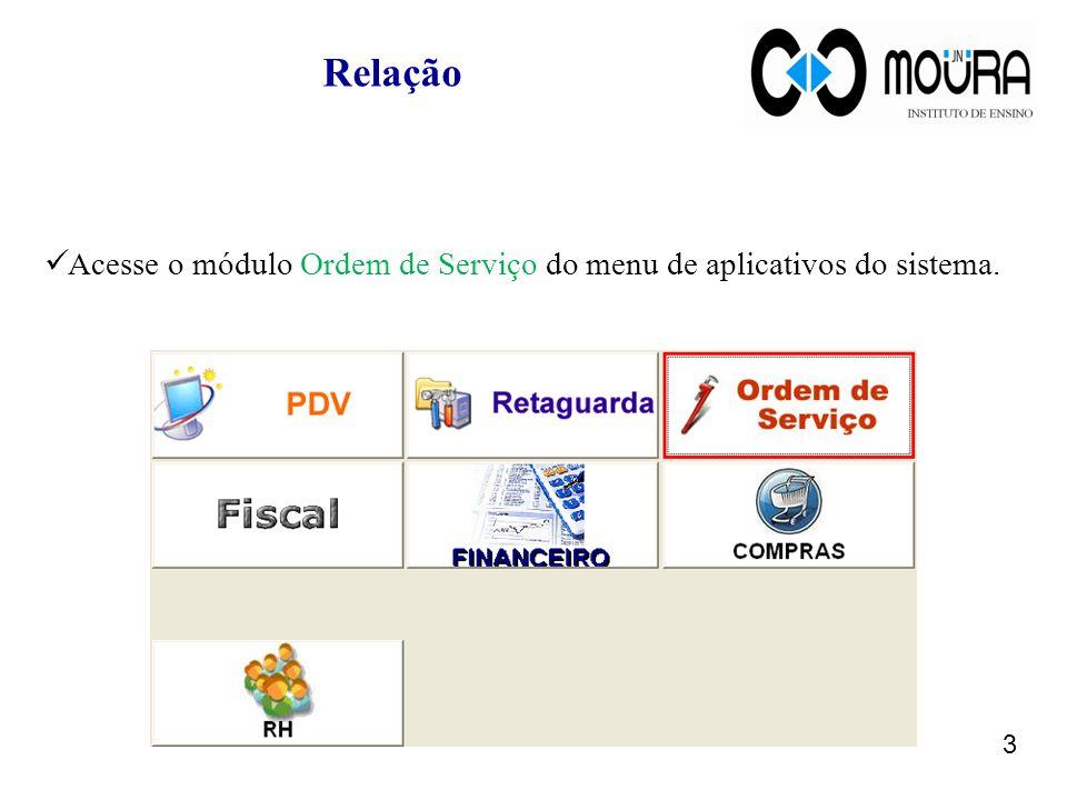 Relação 3 Acesse o módulo Ordem de Serviço do menu de aplicativos do sistema.