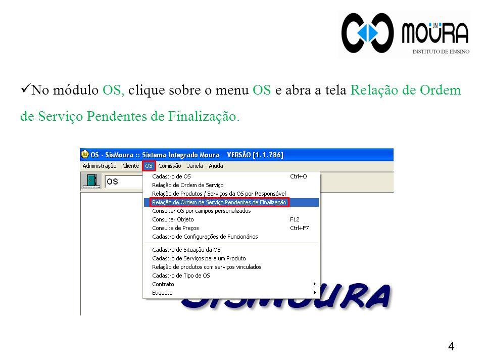 4 No módulo OS, clique sobre o menu OS e abra a tela Relação de Ordem de Serviço Pendentes de Finalização.