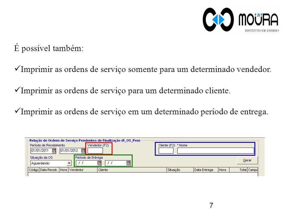 7 É possível também: Imprimir as ordens de serviço somente para um determinado vendedor. Imprimir as ordens de serviço para um determinado cliente. Im