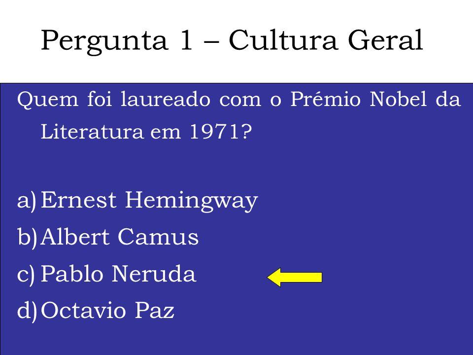 Pergunta 1 – Cultura Geral Quem foi laureado com o Prémio Nobel da Literatura em 1971.