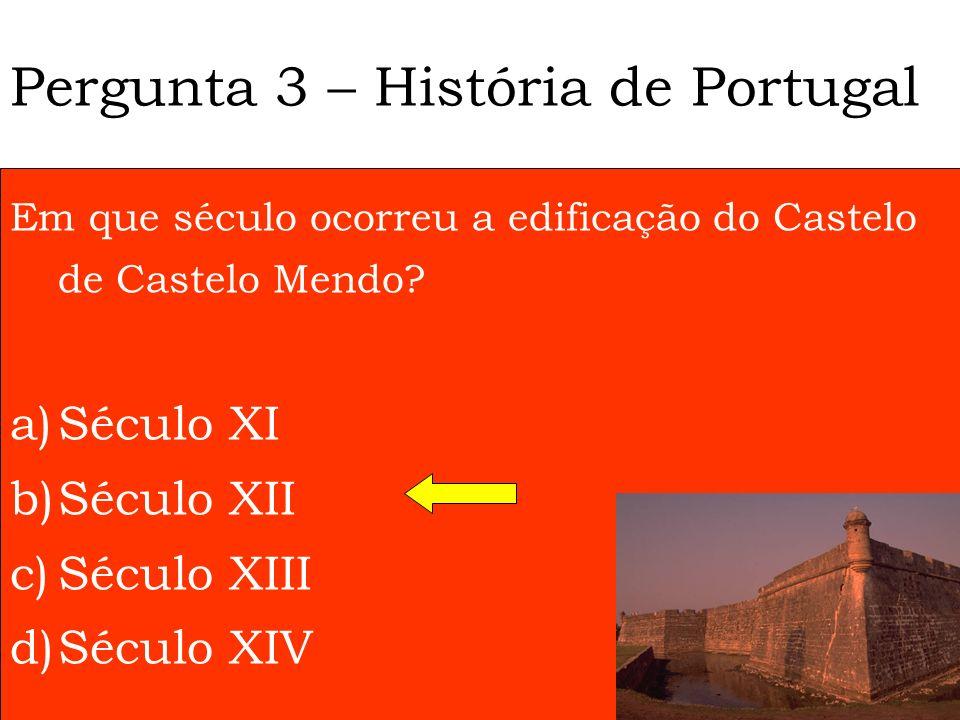 Pergunta 3 – História de Portugal Em que século ocorreu a edificação do Castelo de Castelo Mendo.