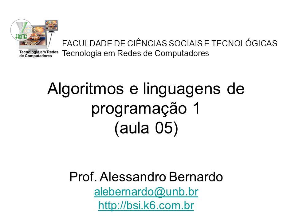 FACULDADE DE CIÊNCIAS SOCIAIS E TECNOLÓGICAS Tecnologia em Redes de Computadores Algoritmos e linguagens de programação 1 (aula 05) Prof. Alessandro B