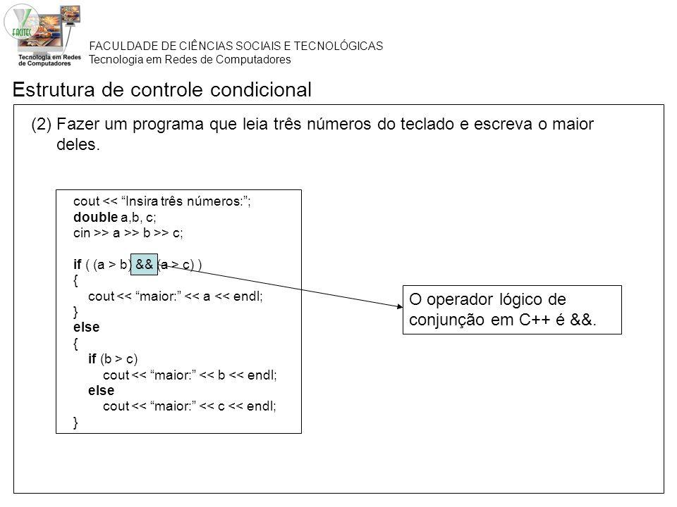 FACULDADE DE CIÊNCIAS SOCIAIS E TECNOLÓGICAS Tecnologia em Redes de Computadores Estrutura de controle condicional (2) Fazer um programa que leia três