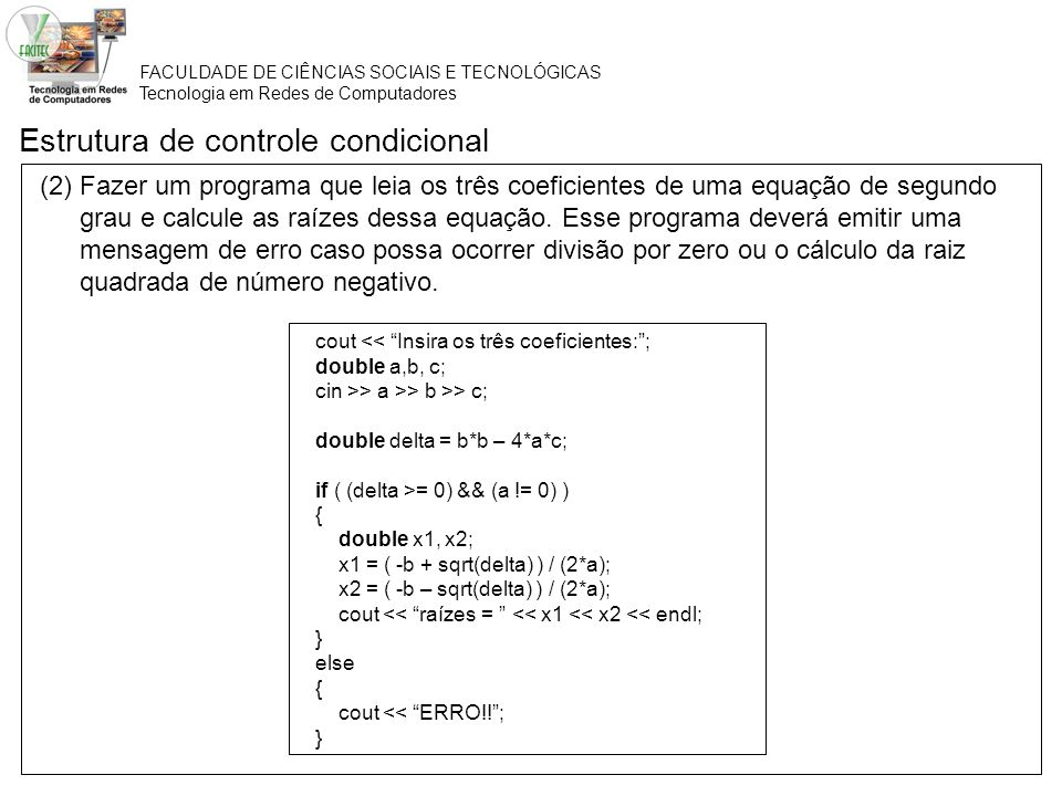 FACULDADE DE CIÊNCIAS SOCIAIS E TECNOLÓGICAS Tecnologia em Redes de Computadores Estrutura de controle condicional (2) Fazer um programa que leia os t