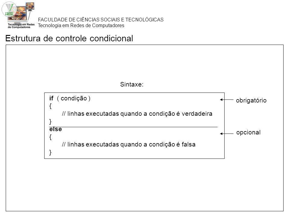 FACULDADE DE CIÊNCIAS SOCIAIS E TECNOLÓGICAS Tecnologia em Redes de Computadores Estrutura de controle condicional Sintaxe: if ( condição ) { // linha