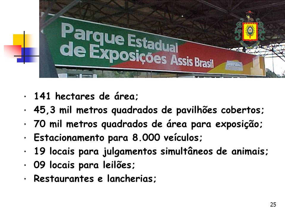 25 141 hectares de área; 45,3 mil metros quadrados de pavilhões cobertos; 70 mil metros quadrados de área para exposição; Estacionamento para 8.000 veículos; 19 locais para julgamentos simultâneos de animais; 09 locais para leilões; Restaurantes e lancherias;