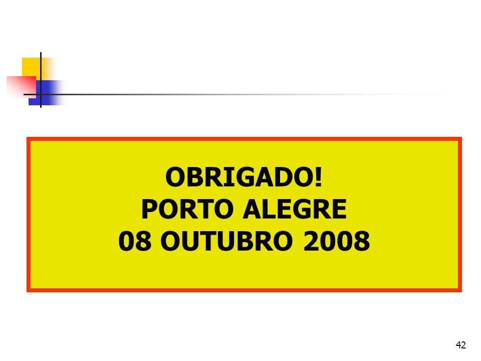 42 OBRIGADO! PORTO ALEGRE 08 OUTUBRO 2008