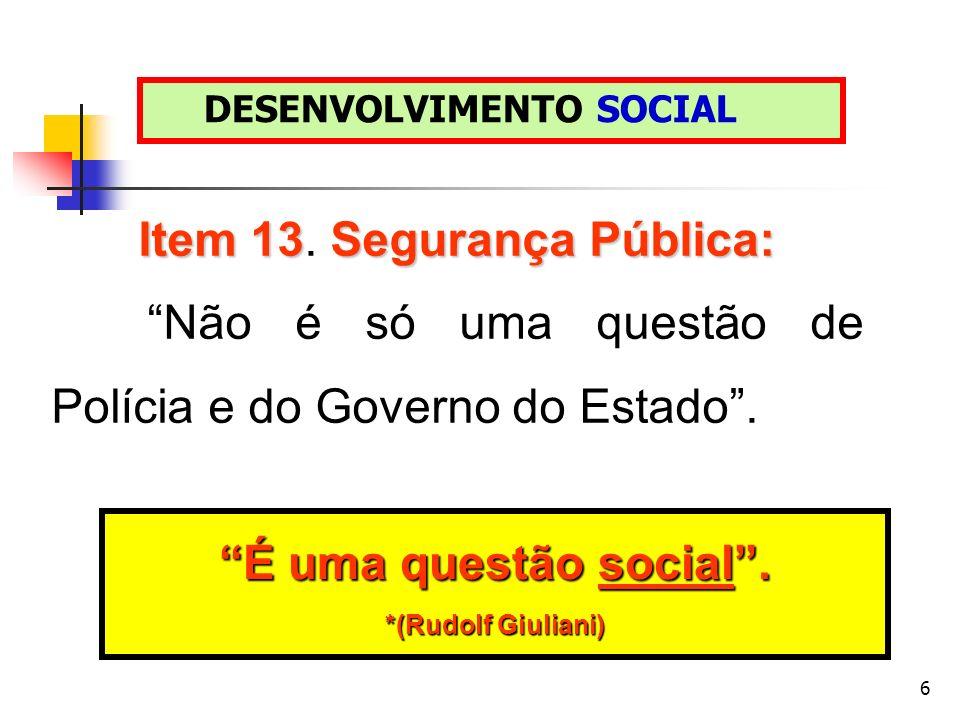 6 Item 13Segurança Pública: Item 13. Segurança Pública: Não é só uma questão de Polícia e do Governo do Estado. É uma questão social. *(Rudolf Giulian